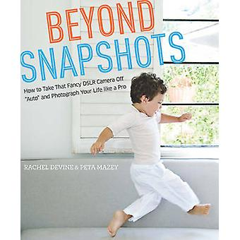 Beyond Snapshots - How to Take That Fancy DSLR Camera Off  -Auto - and P