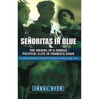 Señoritas en bleu - la réalisation d'une élite politique féminine de Franco