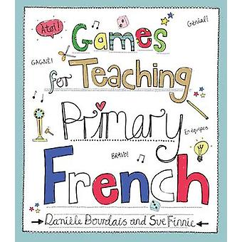 Games for Teaching Primary French by Daniele Bourdais - Sue Finnie -