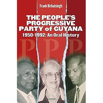 The People's Progressive Party of Guyana - 1950-1992 - an Oral History