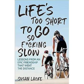 Life's Too Short to Go So F*cking Slow - Lessons from an Epic Friendsh