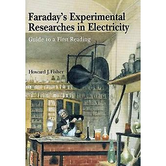 Faraday's Experimental Researches in Electricity - Guide to a First Re