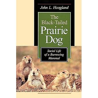 The Black-tailed Prairie Dog - Social Life of a Burrowing Mammal (2nd)