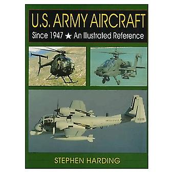 US ARMY AIRCRAFT SINCE 1947: An Illustrated Reference (Schiffer Military History)