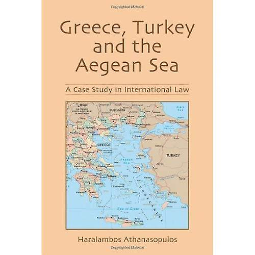 Greece, Turkey and the Aegean Sea A Case Study in International Law