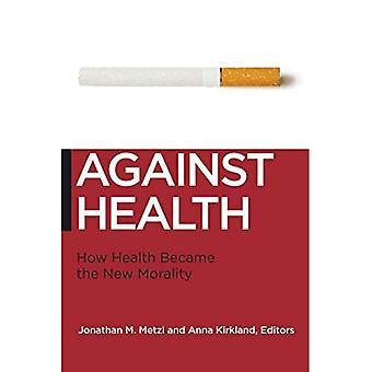 Gegen die Gesundheit: Wie die neue Moral wurde Gesundheit