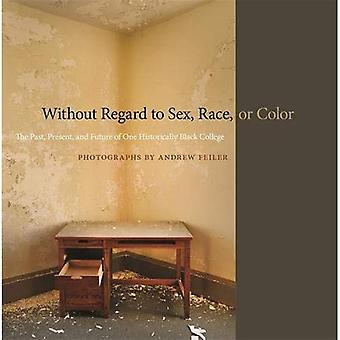 Without Regard to Sex, Race, or Color: The Past, Present, and Future of One Historically Black College (A Sarah...