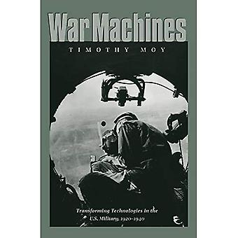 War Machines: Transforming Technology in the U.S. Military, 1920-1940 (Williams-Ford Texas A&M University Military...
