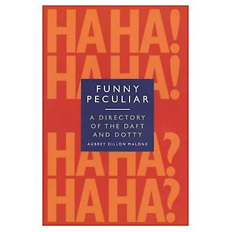 Funny, Peculiar: An Encyclopedia of Eccentric Acts, Bizarre Behaviour and Unusual Facts About the Famous and the...