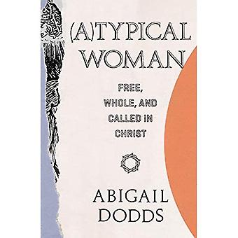Typical Woman: Free, Whole,� and Called in Christ
