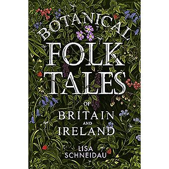 Botanical Folk Tales of Britain and Ireland by Lisa Schneidau - 97807