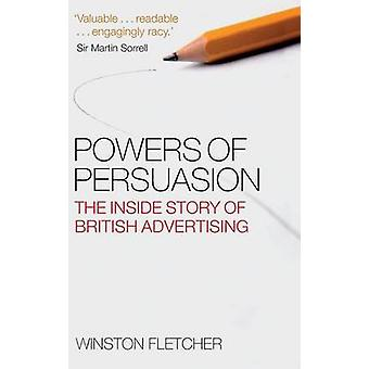 Powers of Persuasion The Inside Story of British Advertising 19512000 by Fletcher & Winston
