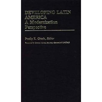 Entwicklung Lateinamerikas eine Modernisierung zu nähern durch Ghosh & Pradip K.