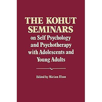 The Kohut Seminars On Self Psychology and Psychotherapy with Adolescents and Young Adults by Kohut & Heinz