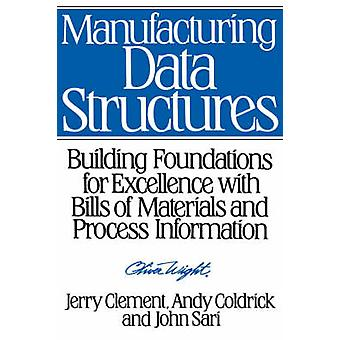 Manufacturing Data Structures Building Foundations for Excellence with Bills of Materials and Process Information by Clement & Jerry