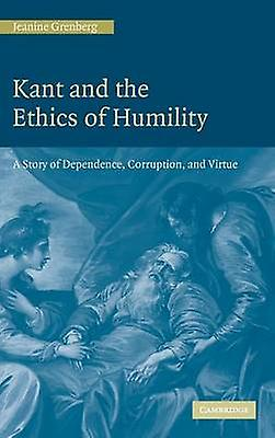 Kant and the Ethics of Humility by Grenberg & Jeanine