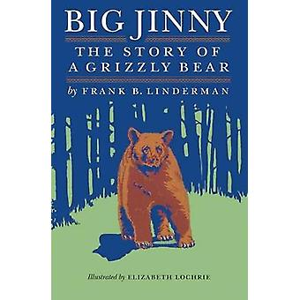 Big Jinny The Story of a Grizzly Bear by Linderman & Frank Bird