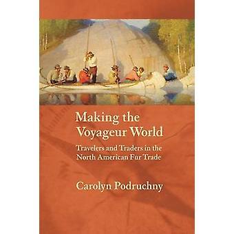 Herstellung der Voyageur Weltreisende und Händler in den nordamerikanischen Pelzhandel von Podruchny & Carolyn