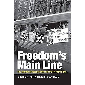 Freedoms Main Line The Journey of Reconciliation and the Freedom Rides by Catsam & Derek Charles