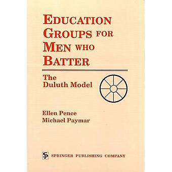 Education Groups for Men Who Batter The Duluth Model by Pence & Ellen