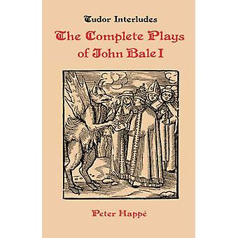 Complete Plays of John Bale Volume I by Bale & John