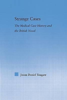 Strange Cases  The Medical Case History and the British Novel by Tougaw & Jason