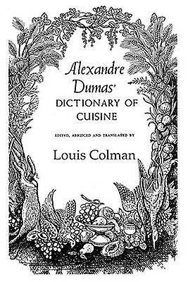 Alexander Dumas Dictionary Of Cuisine by Dumas