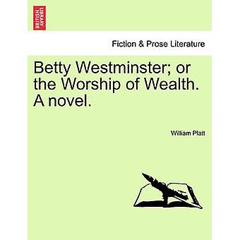 Betty Westminster or the Worship of Wealth. A novel. by Platt & William