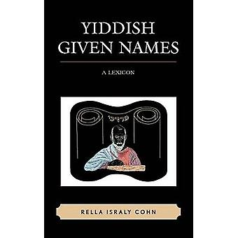 Yiddish Given Names A Lexicon by Cohn & Rella Israly