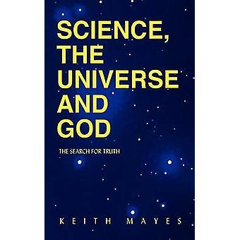 Videnskab universet og Gud søgen efter sandheden af Mayes & Keith