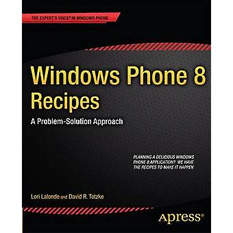 Windows Phone 8 Recipes A ProblemSolution Approach by LaLonde & Lori