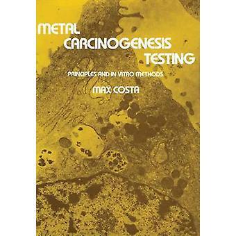 Metal Carcinogenesis Testing Principles and in Vitro Methods by Costa & Max