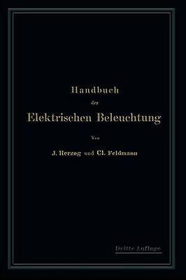 Handbuch Der Elektrischen Beleuchtung by Herzog & Clarence