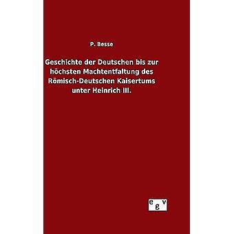 Geschichte der Deutschen bis zur hchsten Machtentfaltung des RmischDeutschen Kaisertums unter Heinrich III. por Besse & P.