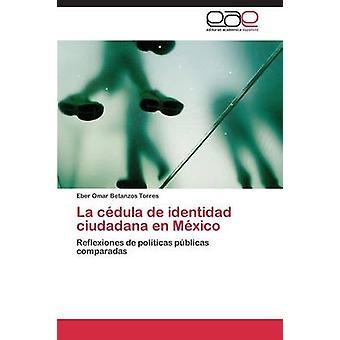 La Cdula de Identidad Ciudadana En Mxico von Betanzos Torres Eber Omar