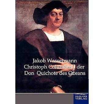Der de Christoph Columbus Don Quichote des Ozeans por Wassermann Jakob y