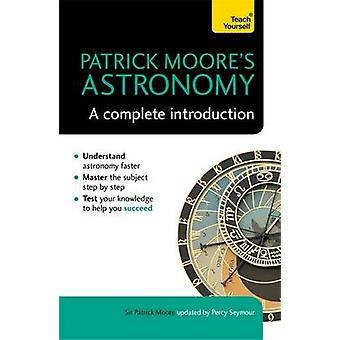 Patrick Moore's Astronomy - A Complete Introduction - Teach Yourself by