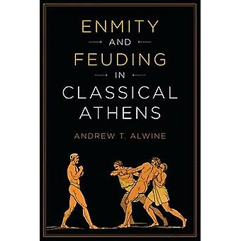Enmity and Feuding in Classical Athens by Andrew Alwine - 97814773121