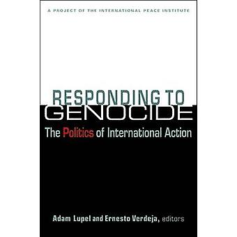 Responding to Genocide - The Politics of International Action by Adam