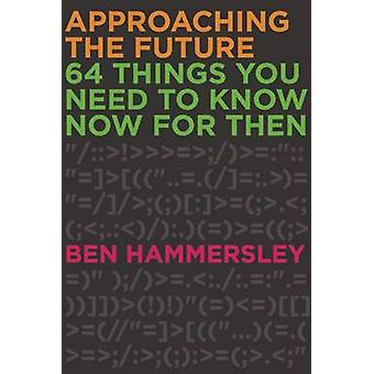Approaching the Future - 64 Things You Need to Know Now for Then by Be