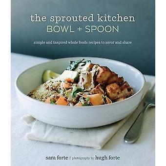 The Sprouted Kitchen Bowl and Spoon - Simple and Inspired Whole Foods