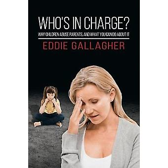 Who's In Charge? - Why children abuse parents - and what you can do ab