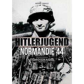 Hitlerjugend - Normandie 44 - Temoignages by Pierre Tiquet - 978284048
