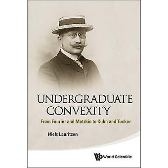 Undergraduate Convexity - From Fourier and Motzkin to Kuhn and Tucker