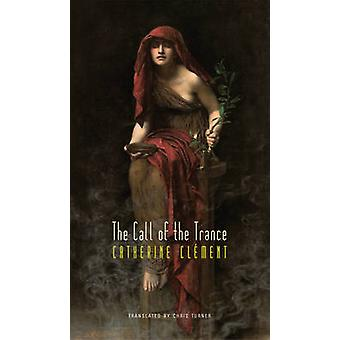 The Call of the Trance by Catherine Clement - Chris Turner - 97808574