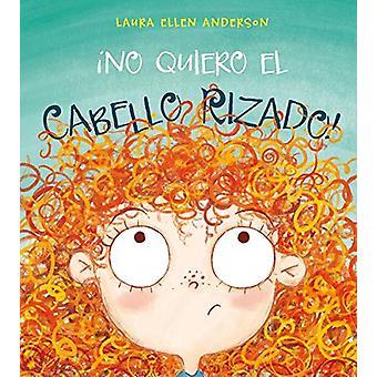 No Quiero el Cabello Rizado by Laura Ellen Anderson - 9788416648948 B