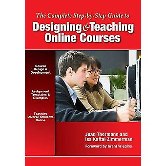 The Complete Step-by-Step Guide to Designing and Teaching Online Cour