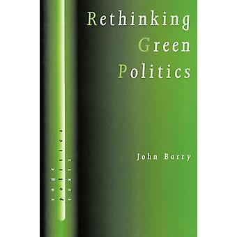 Rethinking Green Politics Nature Virtue and Progress by Barry & John