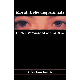 Moral Believing Animals by Christian Smith