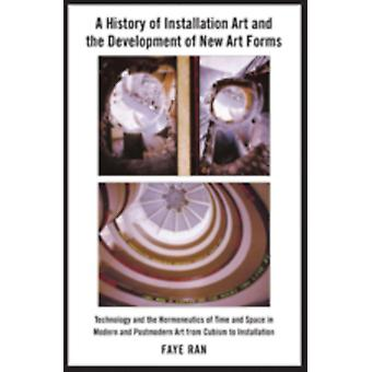 History of Installation Art and the Development of New Art Forms: Technology and the Hermeneutics of Time and Space in Modern and Postmodern Art from ... (American University Studies XX Fine AR) (Hardcover) by Ran Faye
